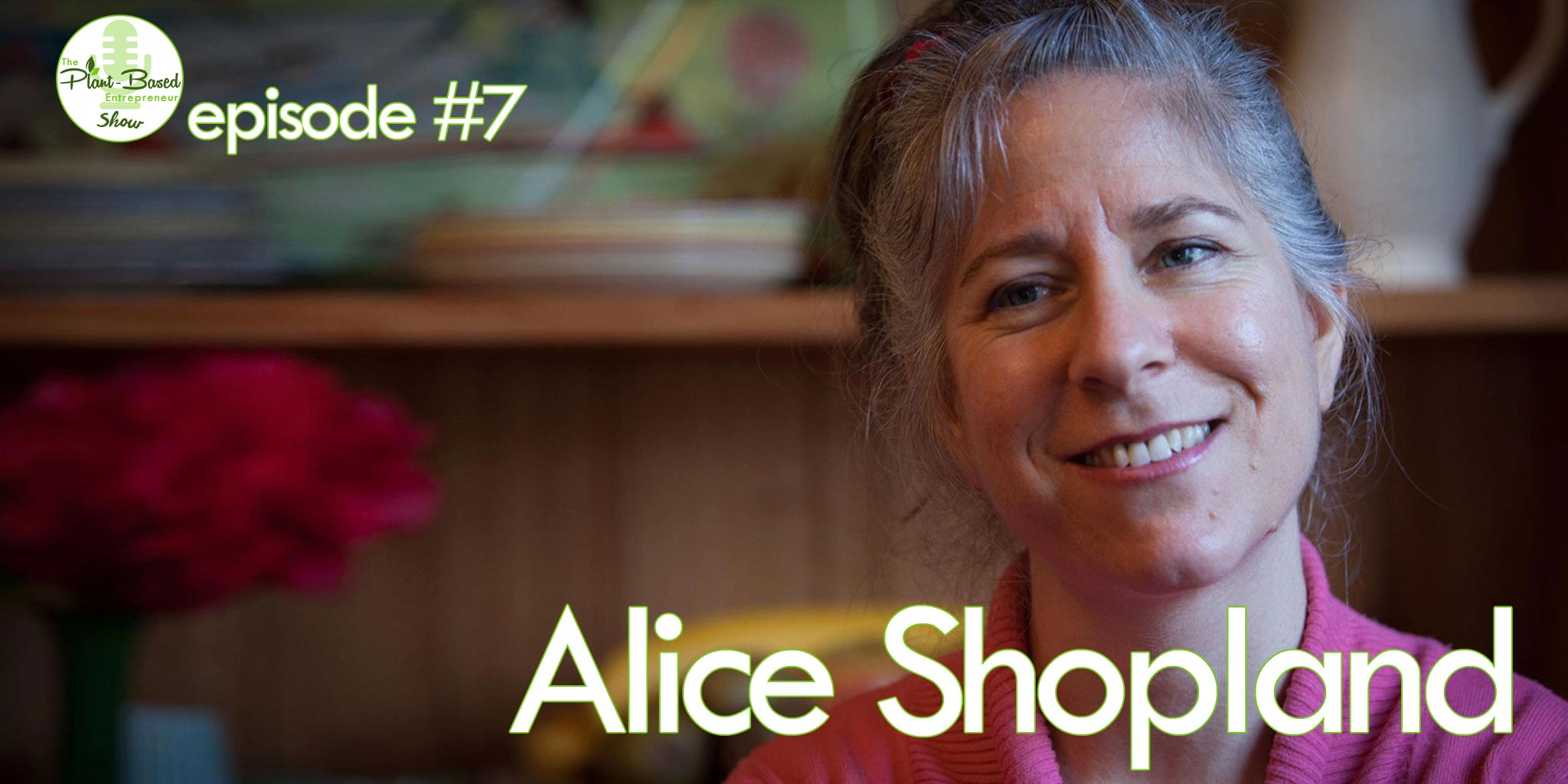Episode #7 - Alice Shopland