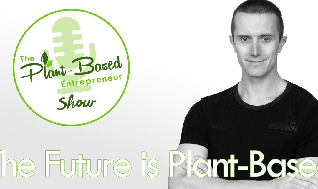 Episode #0 – 9 Reasons Plant-Based Business Is The Future