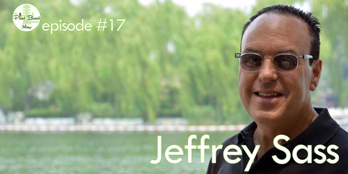 Episode #17 – Jeffrey Sass: This Is the Vegan Geek-out Episode