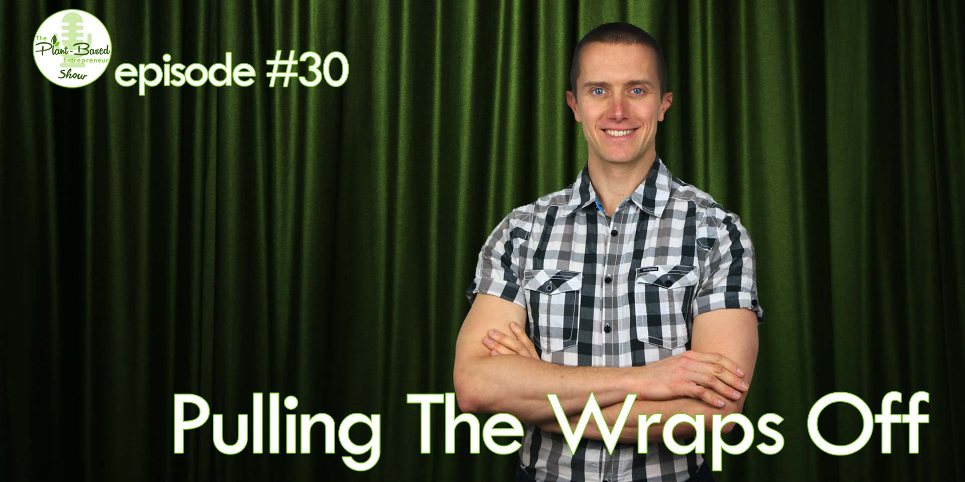 Episode #30 - Pulling The Wraps Off