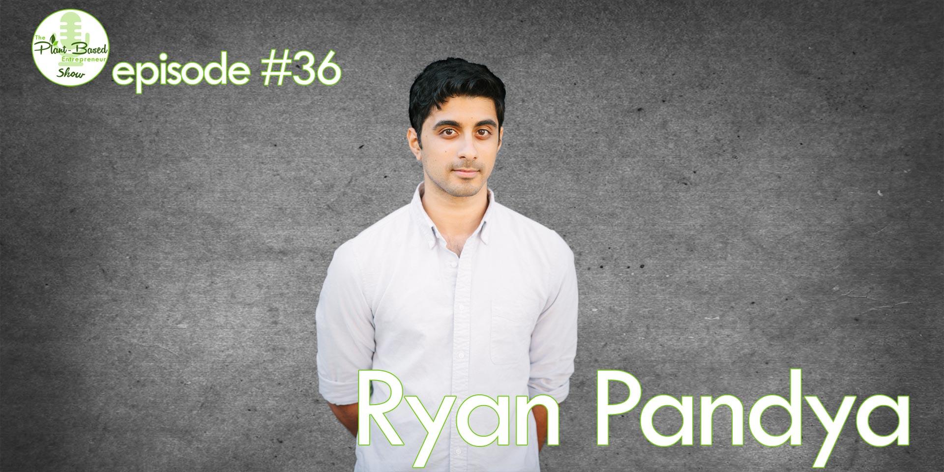 Episode #36 - Ryan Pandya