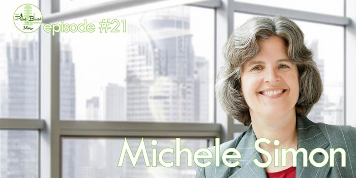 Episode #21 – Michele Simon: Leading The First Plant-Based Foods Trade Group