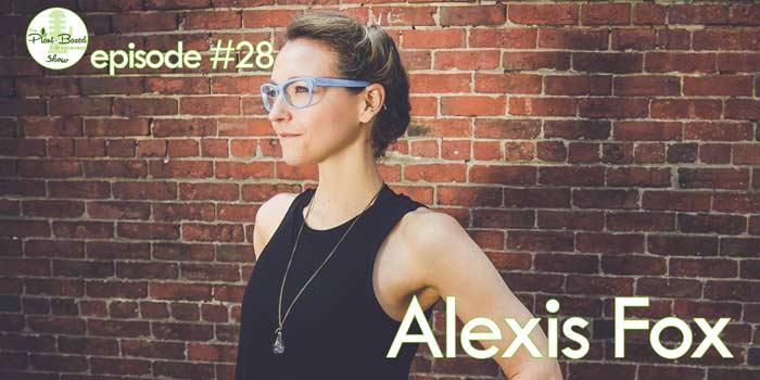 Episode #28: Alexis Fox – The Vegan Tech Startup Creating a Healthier World