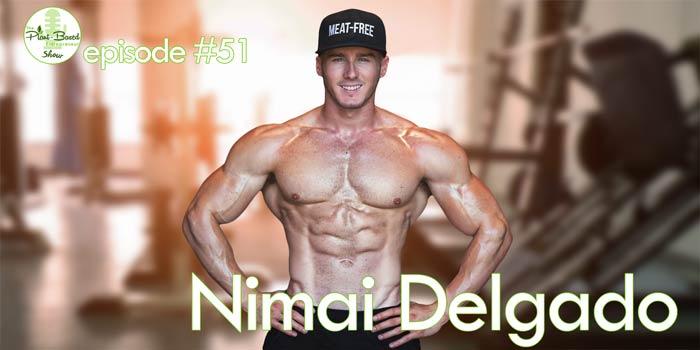 Episode #51: Nimai Delgado – The Big Guns Of Vegan Instagram